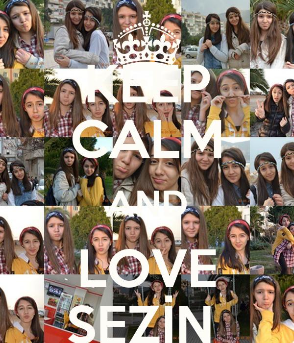 KEEP CALM AND LOVE SEZİN