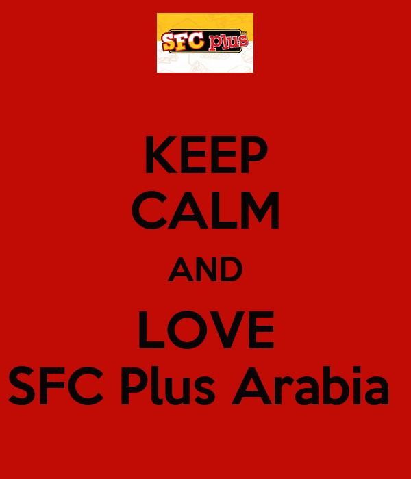 KEEP CALM AND LOVE SFC Plus Arabia