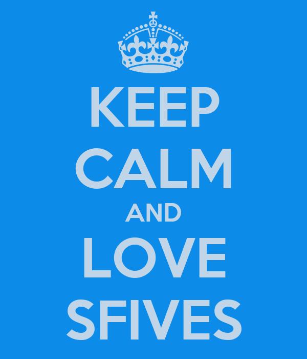 KEEP CALM AND LOVE SFIVES