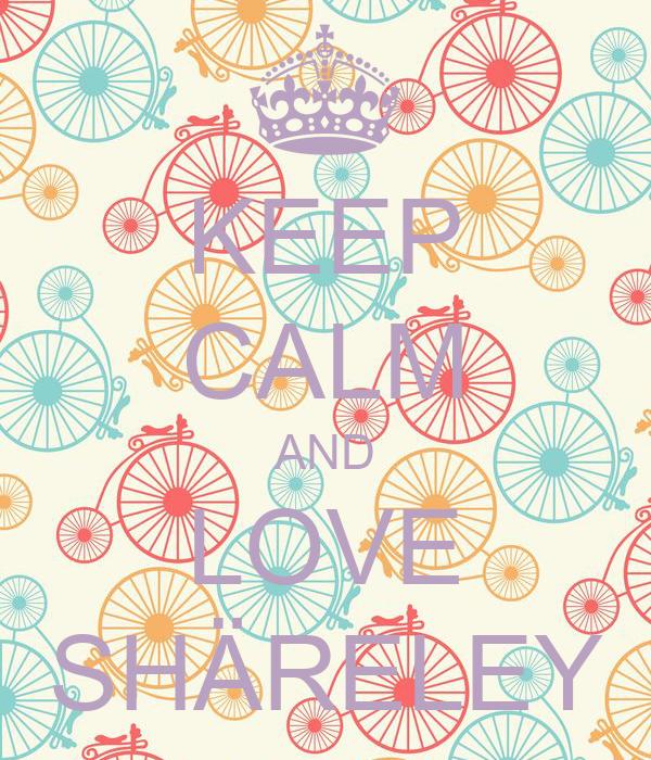 KEEP CALM AND LOVE SHÄRELEY