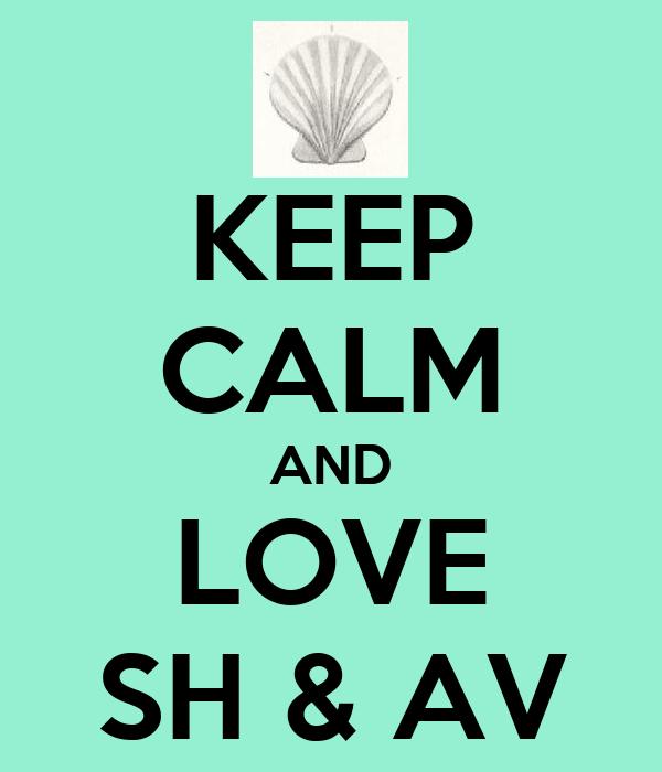 KEEP CALM AND LOVE SH & AV