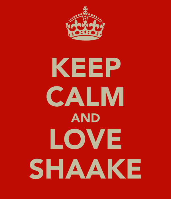 KEEP CALM AND LOVE SHAAKE