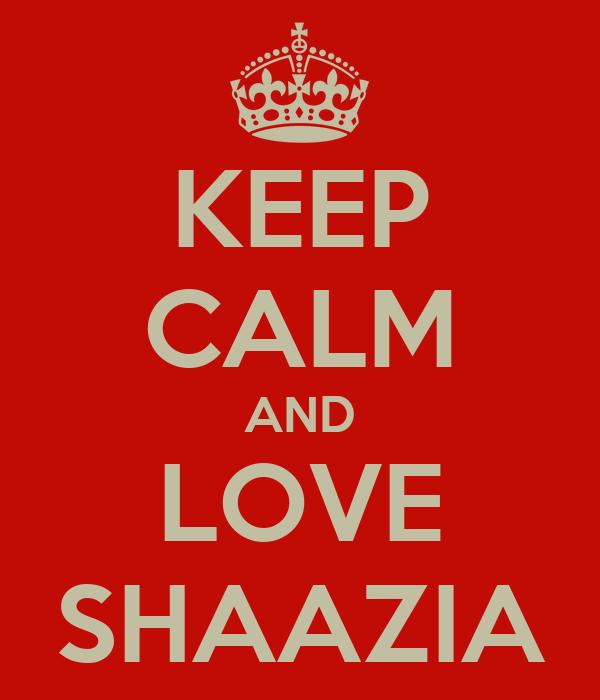 KEEP CALM AND LOVE SHAAZIA