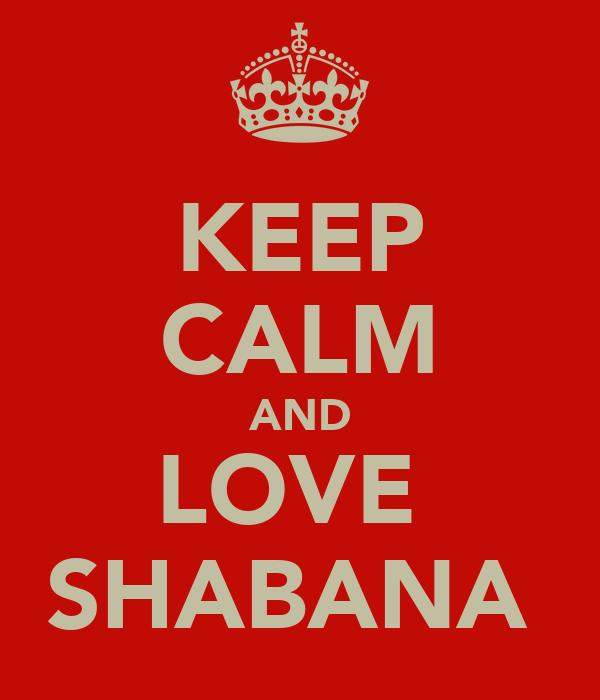 KEEP CALM AND LOVE  SHABANA