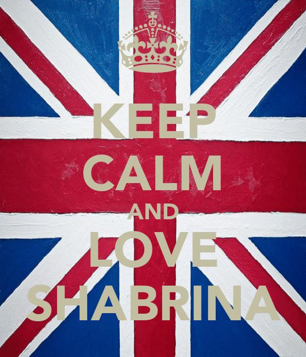 KEEP CALM AND LOVE SHABRINA