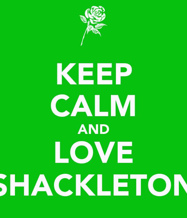 KEEP CALM AND LOVE SHACKLETON