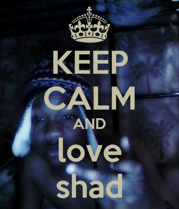 KEEP CALM AND love shad