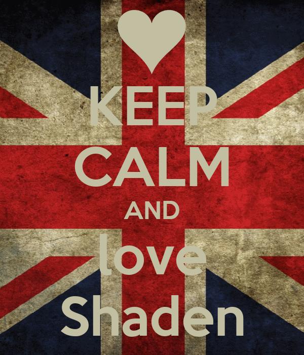 KEEP CALM AND love Shaden