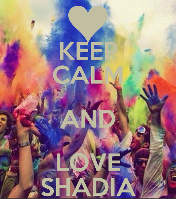 KEEP CALM AND LOVE SHADIA