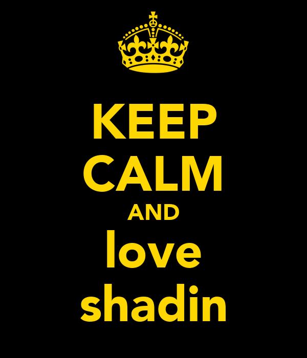 KEEP CALM AND love shadin