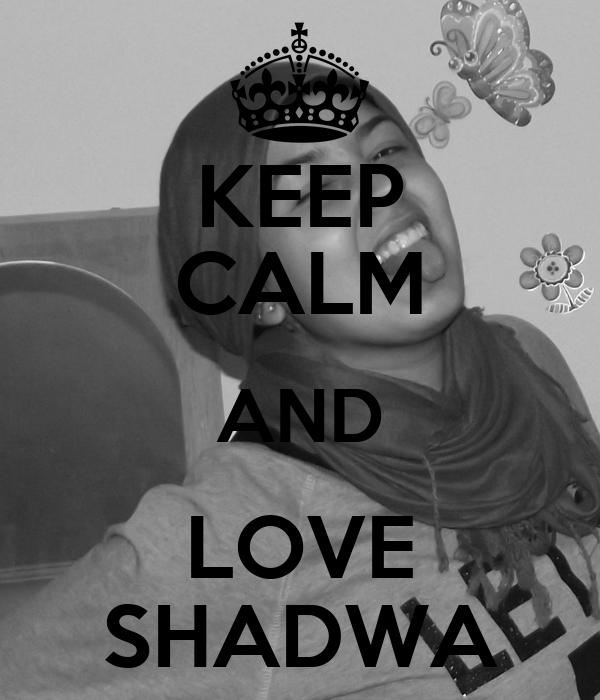 KEEP CALM AND LOVE SHADWA