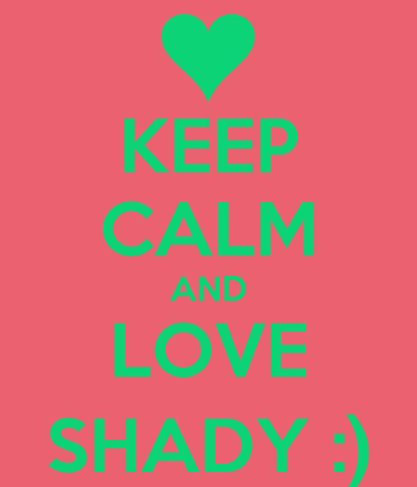KEEP CALM AND LOVE SHADY :)