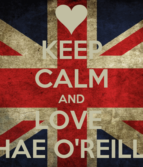 KEEP CALM AND LOVE  SHAE O'REILLY