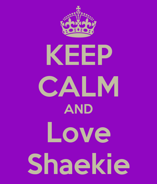 KEEP CALM AND Love Shaekie