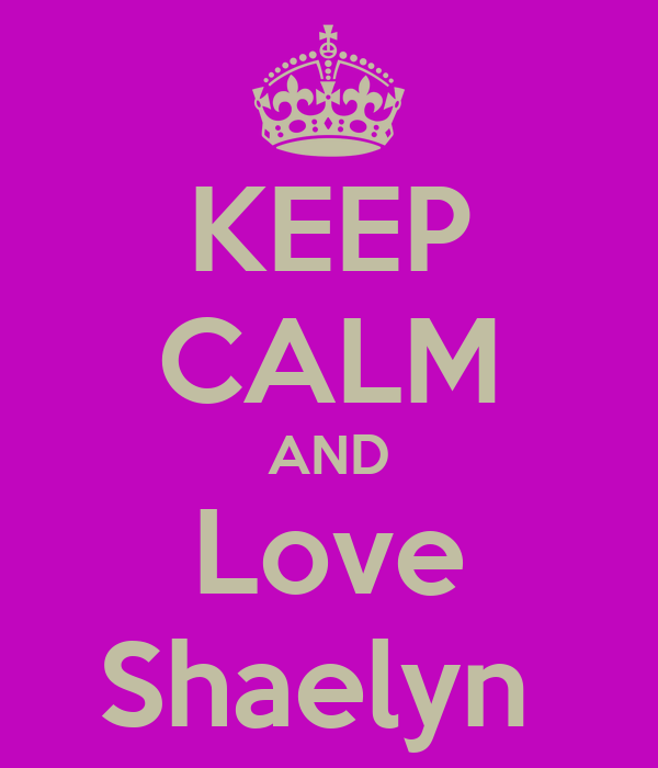 KEEP CALM AND Love Shaelyn