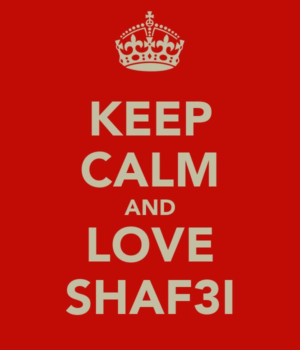 KEEP CALM AND LOVE SHAF3I