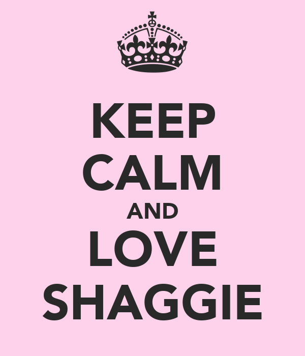 KEEP CALM AND LOVE SHAGGIE
