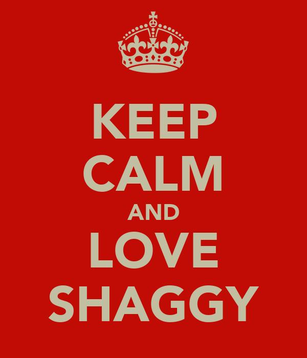 KEEP CALM AND LOVE SHAGGY