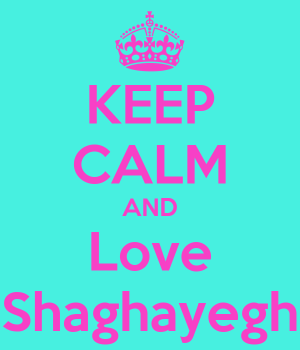 KEEP CALM AND Love Shaghayegh
