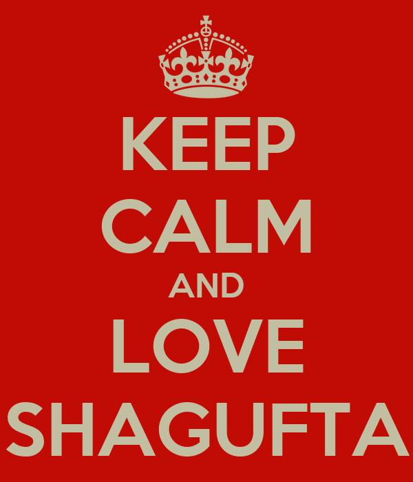 KEEP CALM AND LOVE SHAGUFTA