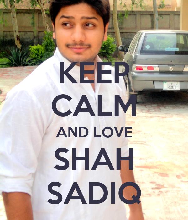 KEEP CALM AND LOVE SHAH SADIQ