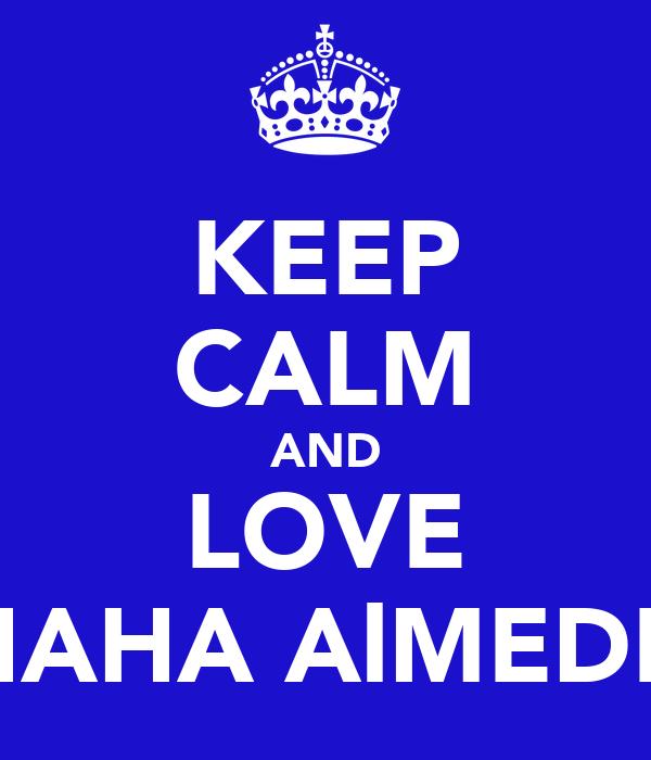 KEEP CALM AND LOVE SHAHA AlMEDLIJ