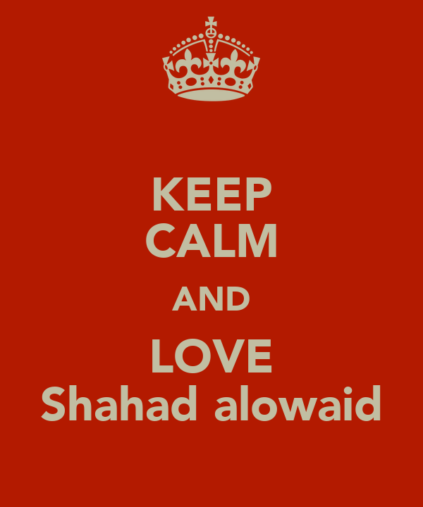 KEEP CALM AND LOVE Shahad alowaid