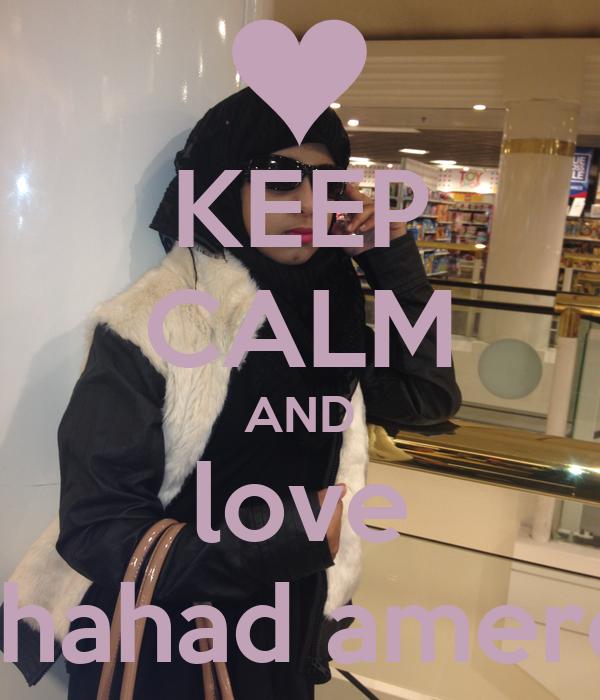 KEEP CALM AND love shahad amere