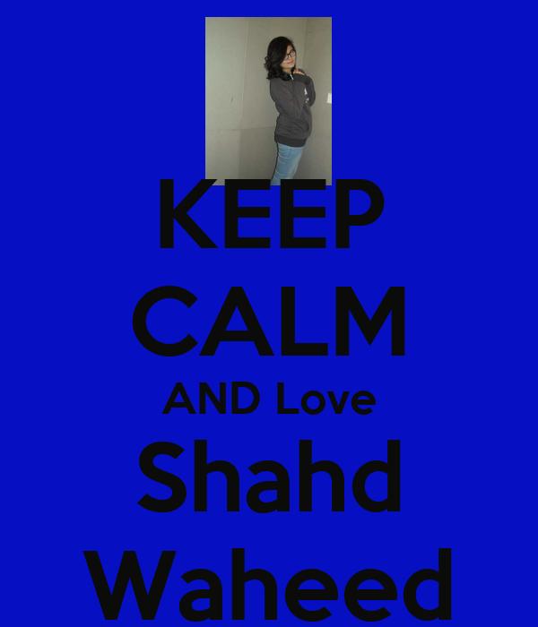 KEEP CALM AND Love Shahd Waheed