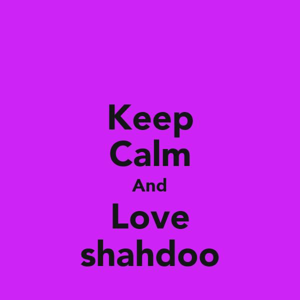 Keep Calm And Love shahdoo
