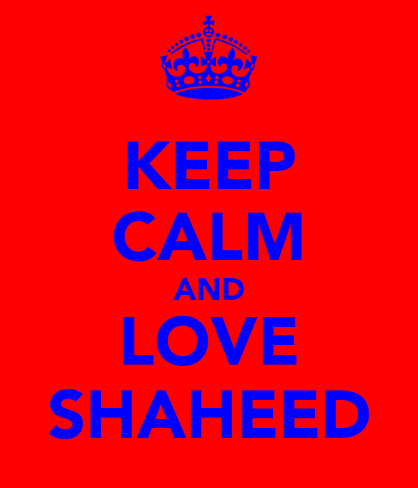 KEEP CALM AND LOVE SHAHEED