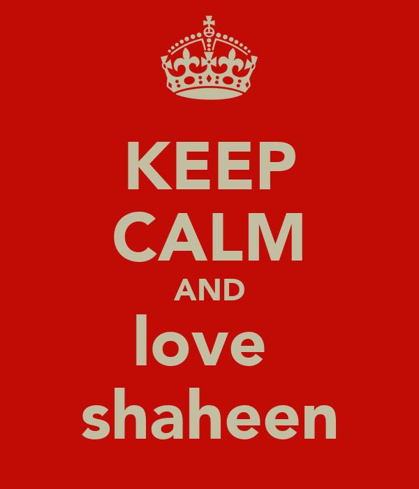 KEEP CALM AND love  shaheen