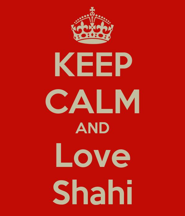 KEEP CALM AND Love Shahi