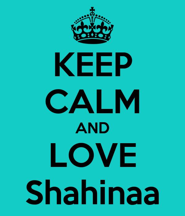KEEP CALM AND LOVE Shahinaa