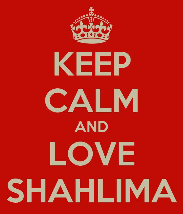 KEEP CALM AND LOVE SHAHLIMA
