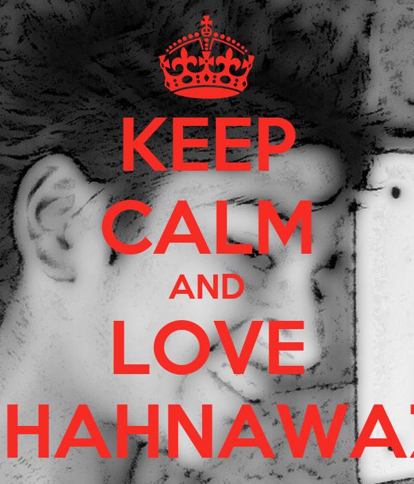 KEEP CALM AND LOVE SHAHNAWAZ