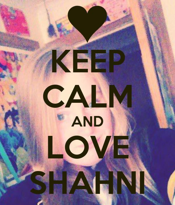 KEEP CALM AND LOVE SHAHNI