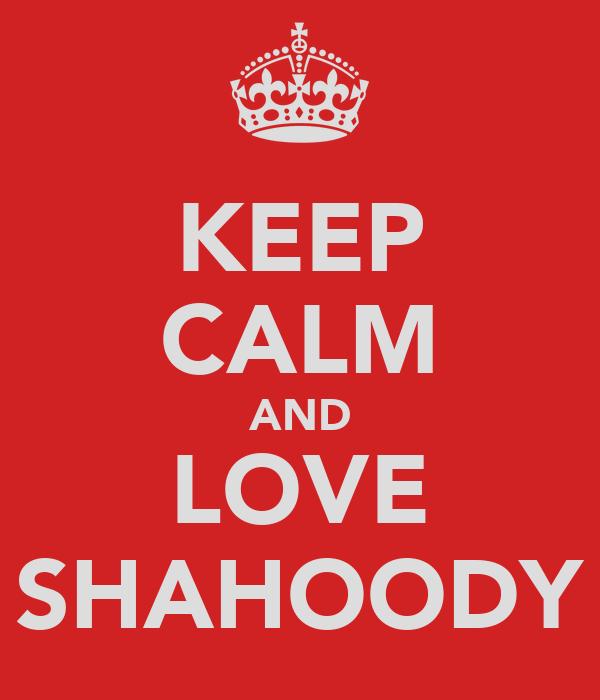 KEEP CALM AND LOVE SHAHOODY