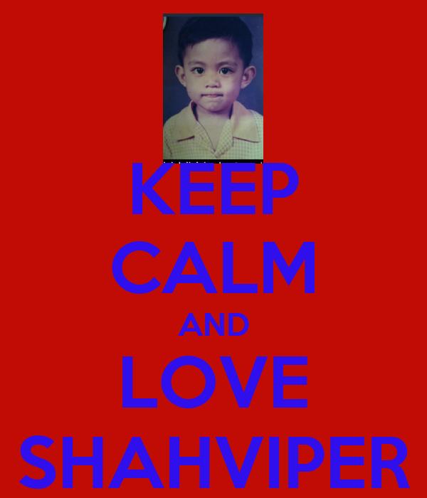 KEEP CALM AND LOVE SHAHVIPER