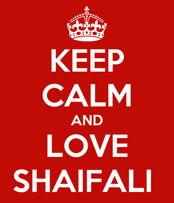 KEEP CALM AND LOVE SHAIFALI