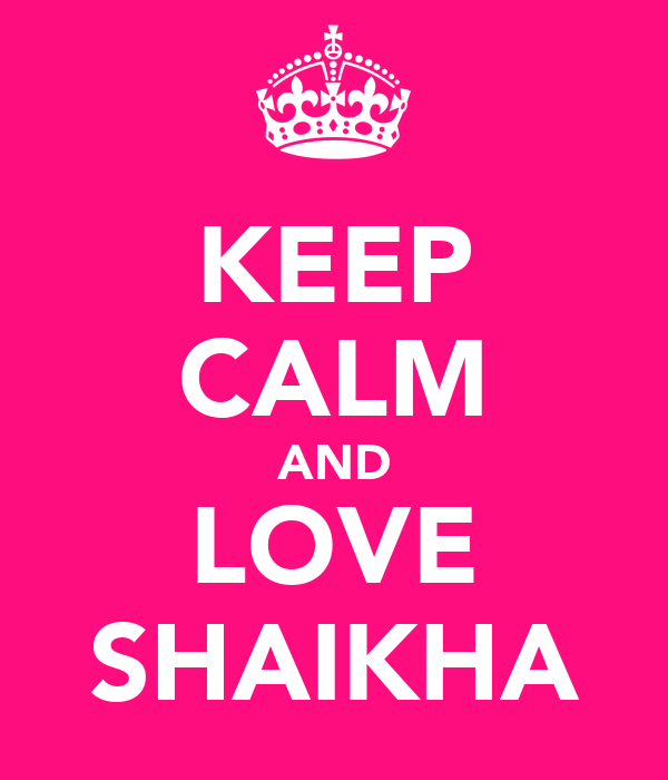 KEEP CALM AND LOVE SHAIKHA