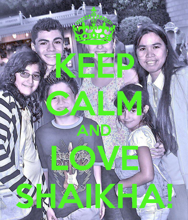 KEEP CALM AND LOVE SHAIKHA!