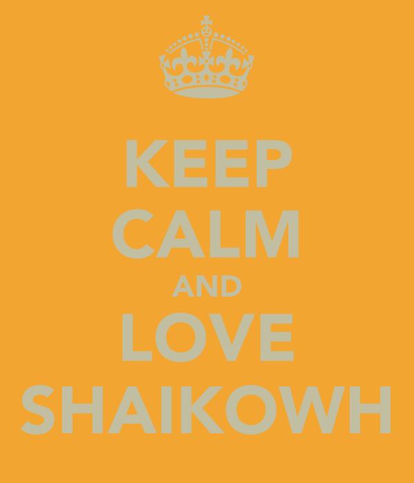 KEEP CALM AND LOVE SHAIKOWH