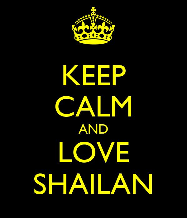 KEEP CALM AND LOVE SHAILAN