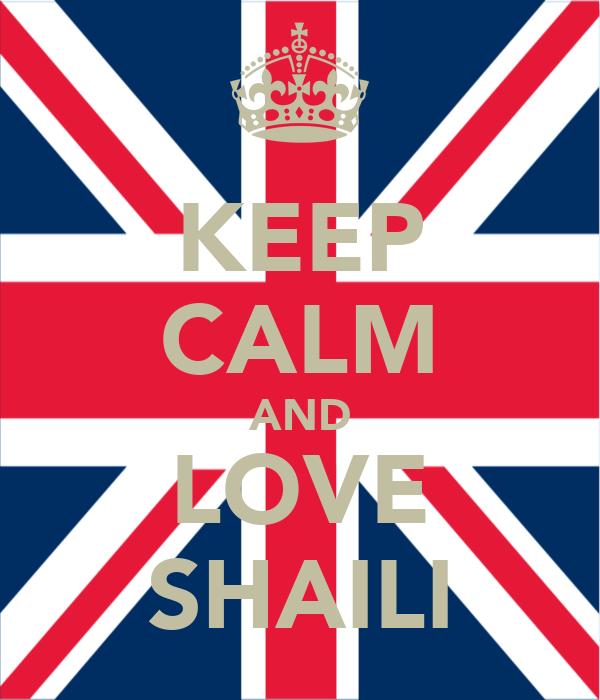 KEEP CALM AND LOVE SHAILI