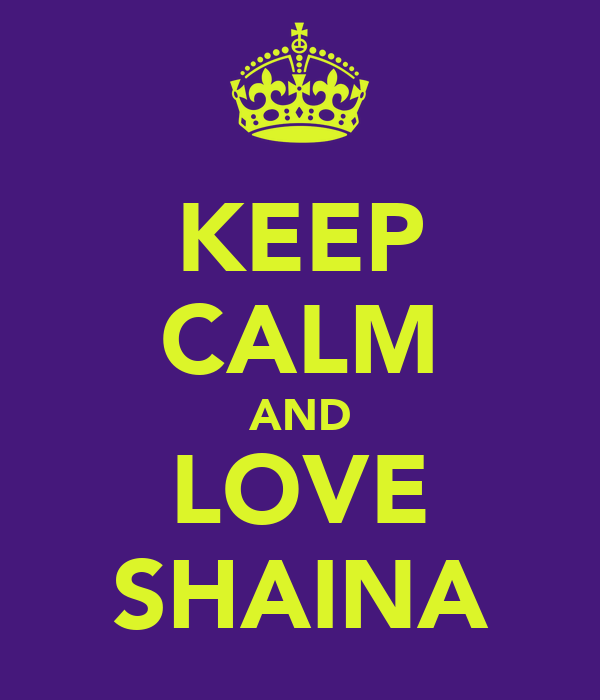 KEEP CALM AND LOVE SHAINA