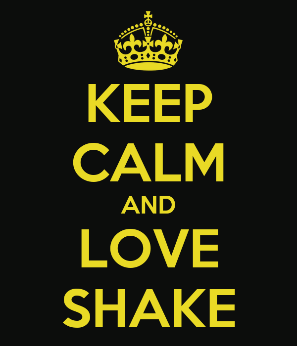 KEEP CALM AND LOVE SHAKE