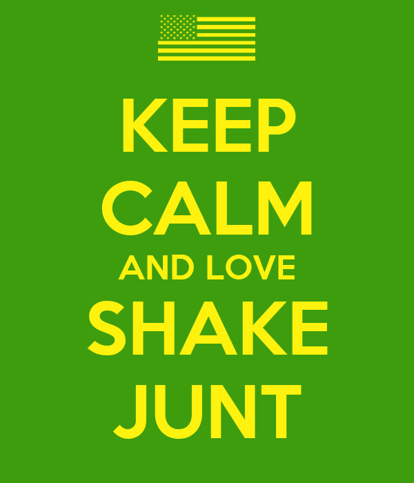 KEEP CALM AND LOVE SHAKE JUNT