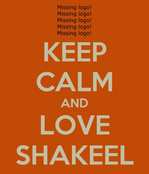 KEEP CALM AND LOVE SHAKEEL