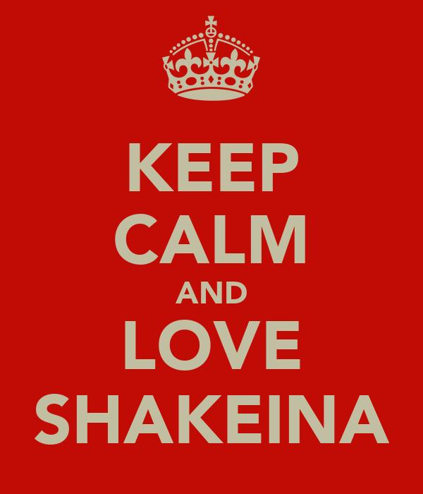 KEEP CALM AND LOVE SHAKEINA